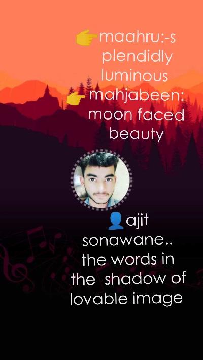 👤ajit sonawane.. the words in the  shadow of lovable image  maahru:-splendidly luminous  mahjabeen:moon faced beauty 👉 👉