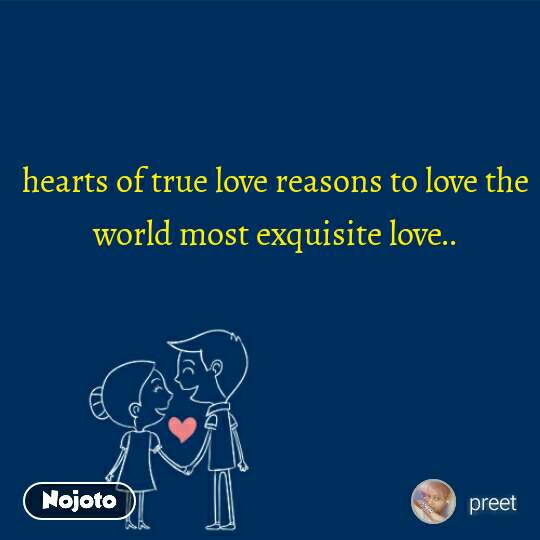 hearts of true love reasons to love the world most exquisite love..