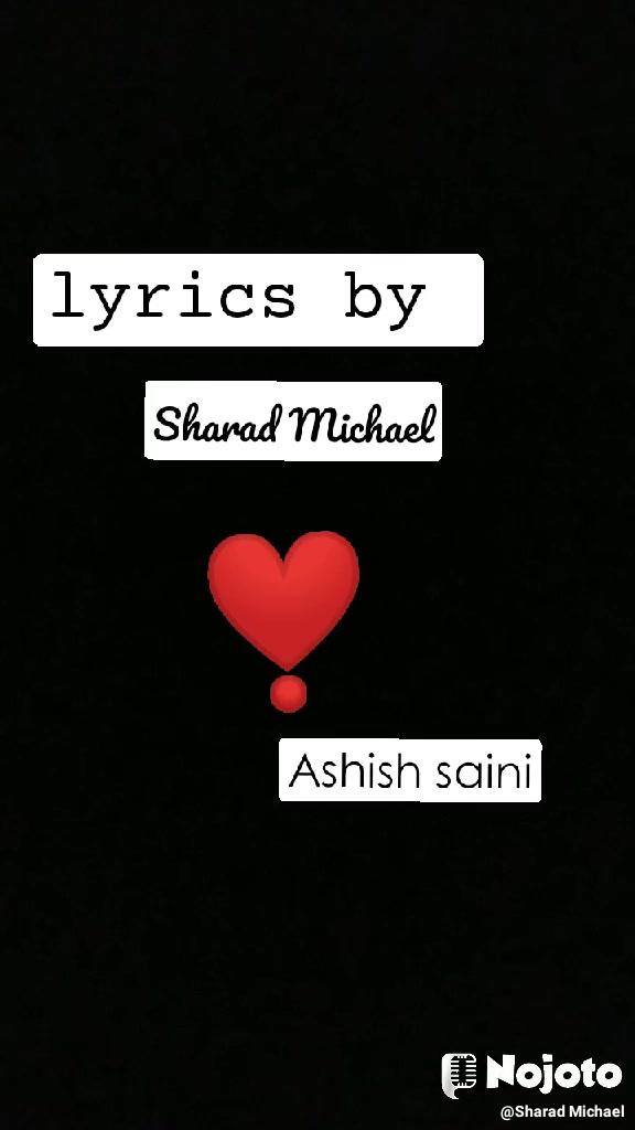 lyrics by  Sharad Michael ❣️ Ashish saini