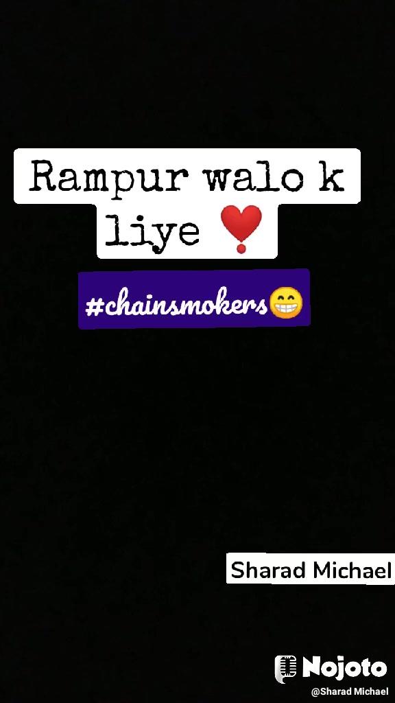 Rampur walo k liye ❣️ #chainsmokers😁 Sharad Michael