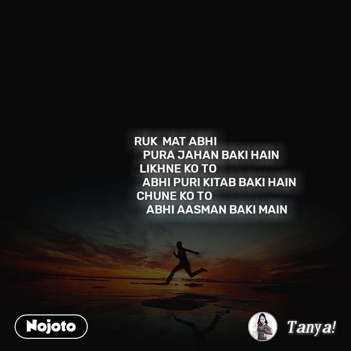 #Motivation RUK  MAT ABHI                              PURA JAHAN BAKI HAIN    LIKHNE KO TO                                      ABHI PURI KITAB BAKI HAIN CHUNE KO TO                                    ABHI AASMAN BAKI MAIN