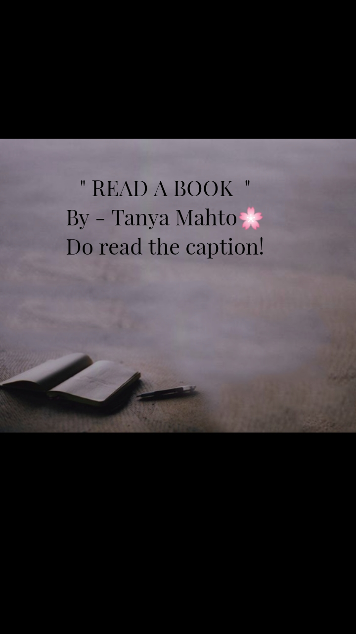 """Book quotes """" READ A BOOK  """" By - Tanya Mahto🌸 Do read the caption!"""