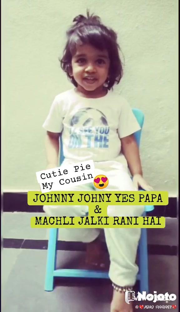 JOHNNY JOHNY YES PAPA & MACHLI JALKI RANI HAI Cutie Pie My Cousin 😍