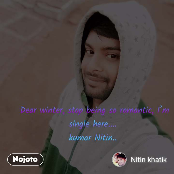Dear Winter Stop Being So Romantic I M Single H No Despite the fears confessed here, the song has an uplifting tone. nojoto