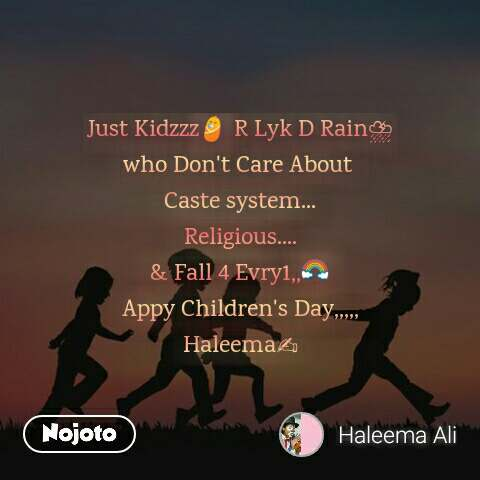 Just Kidzzz👶 R Lyk D Rain⛈ who Don't Care About  Caste system... Religious.... & Fall 4 Evry1,,🌈 Appy Children's Day,,,,, Haleema✍