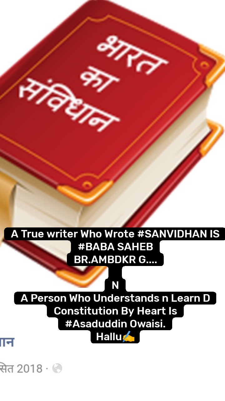 A True writer Who Wrote #SANVIDHAN IS #BABA SAHEB BR.AMBDKR G....  N A Person Who Understands n Learn D Constitution By Heart Is #Asaduddin Owaisi. Hallu✍️