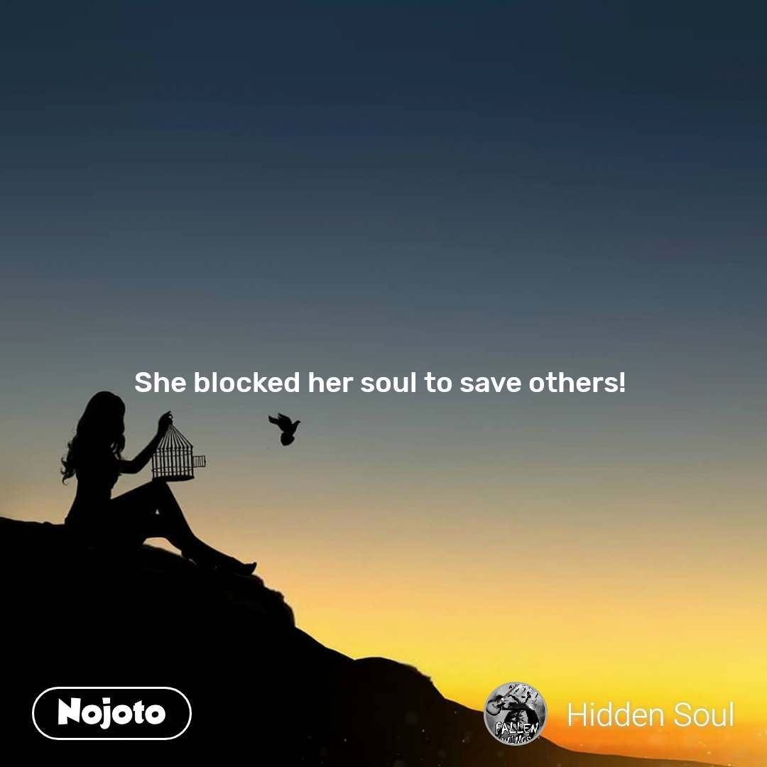 She blocked her soul to save others!