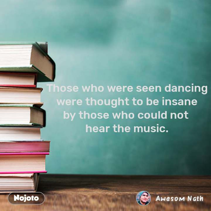 Those who were seen dancing were thought to be insane by those who could not  hear the music.