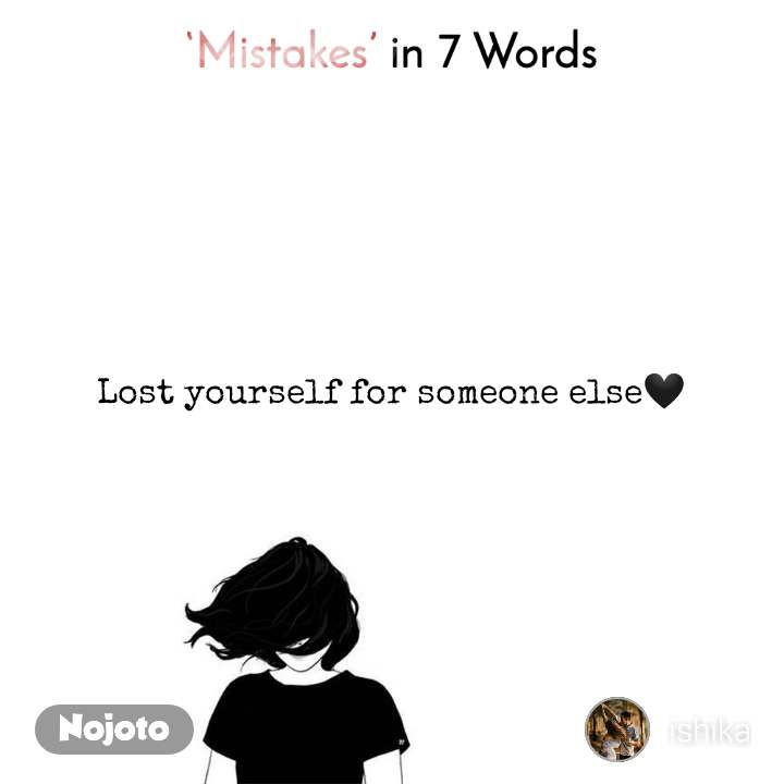 Mistakes in 7 Words  Lost yourself for someone else🖤