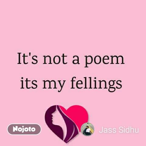 It's not a poem  its my fellings