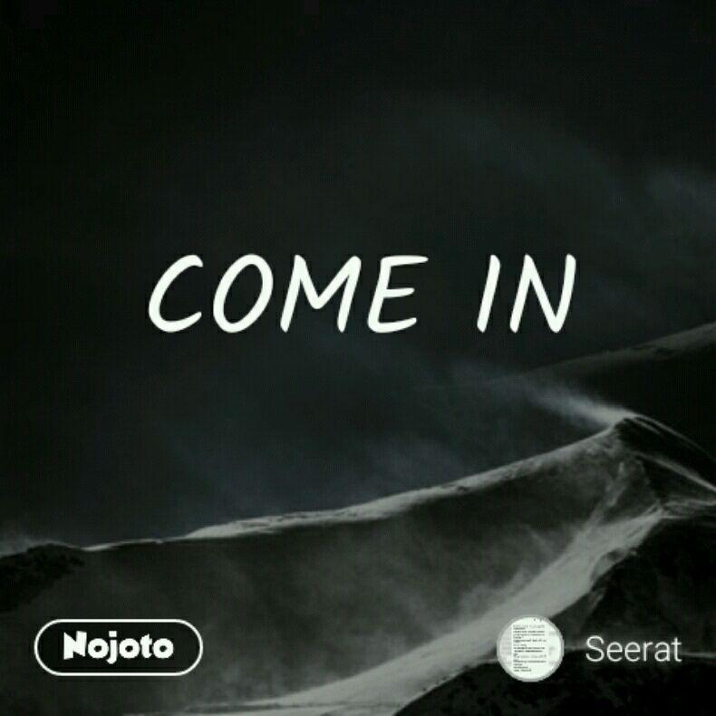 COME IN