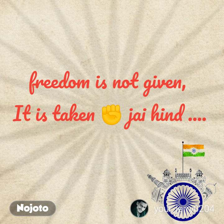 freedom is not given,  It is taken ✊ jai hind ....