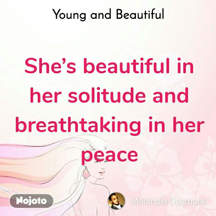 Young and Beautiful She's beautiful in her solitude and breathtaking in her peace