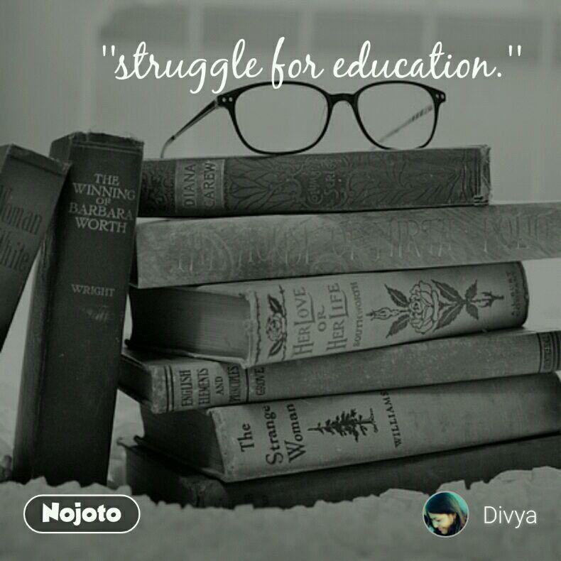 ''struggle for education.''