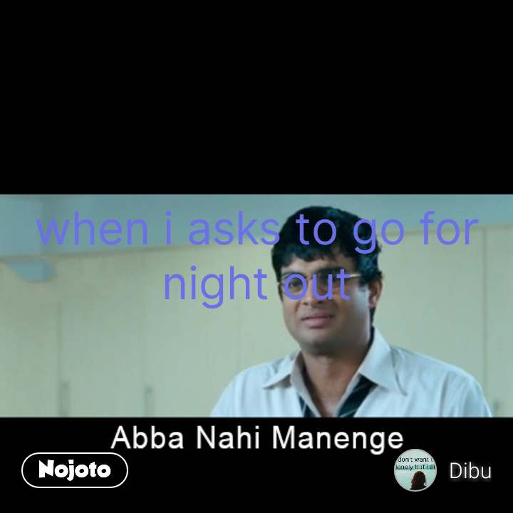 abba nahin manenge  when i asks to go for night out #NojotoQuote