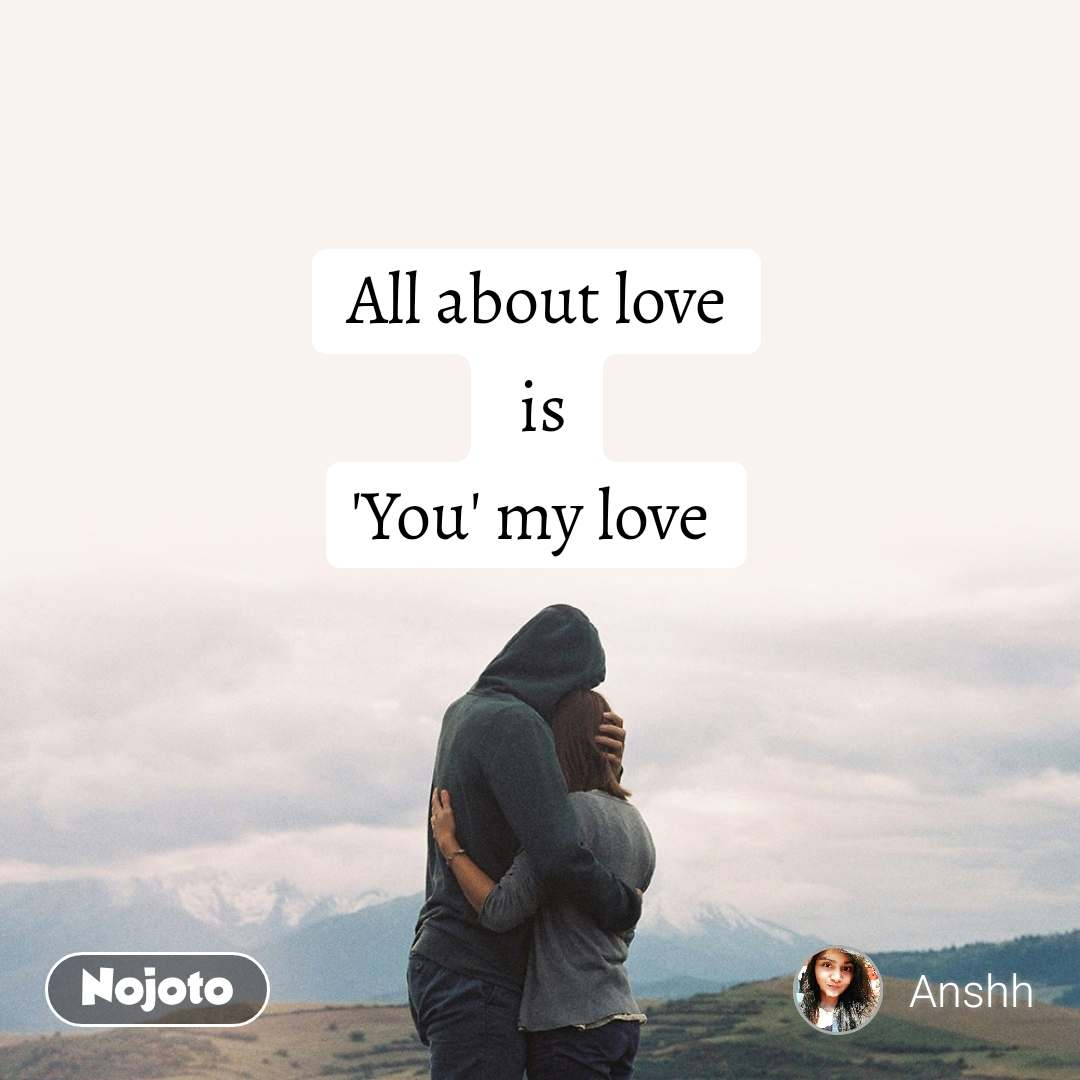 All about love  is 'You' my love