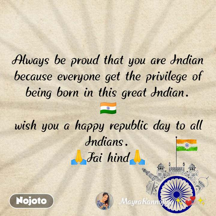 Always be proud that you are Indian because everyone get the privilege of being born in this great Indian. 🇮🇳 wish you a happy republic day to all Indians. 🙏Jai hind🙏