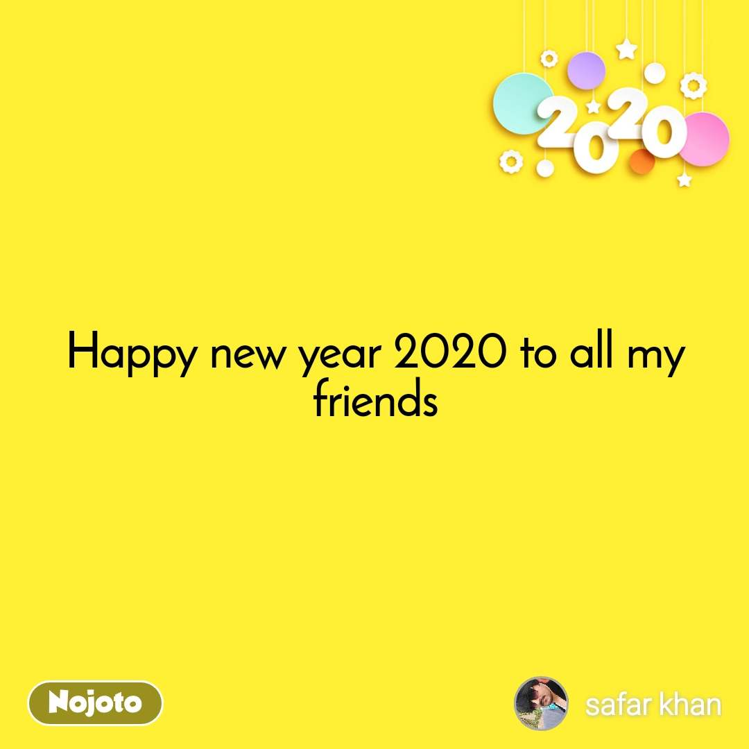 2020  Happy new year 2020 to all my friends