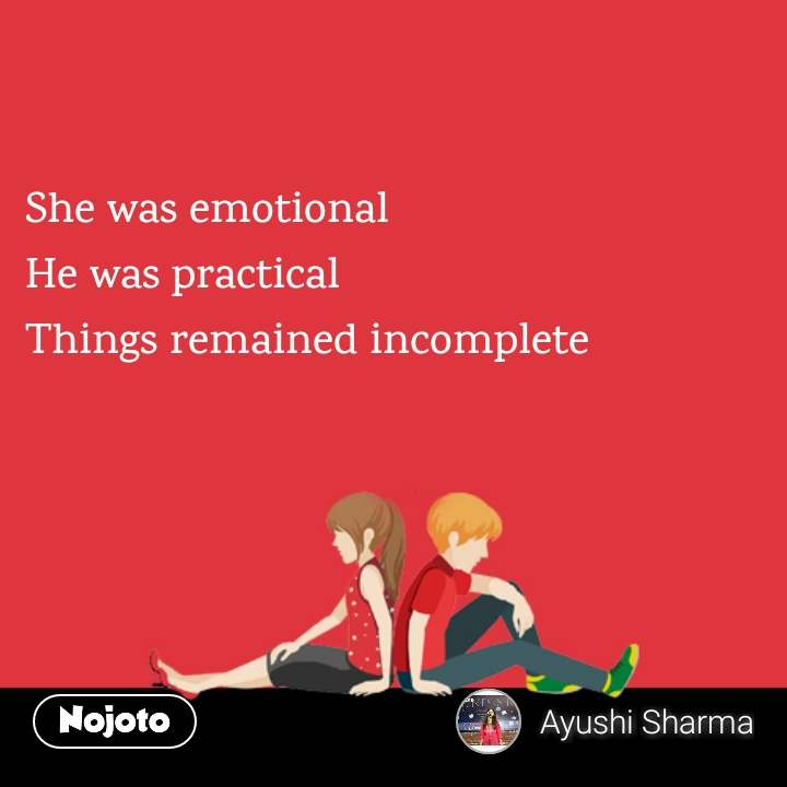 She was emotional He was practical Things remained incomplete