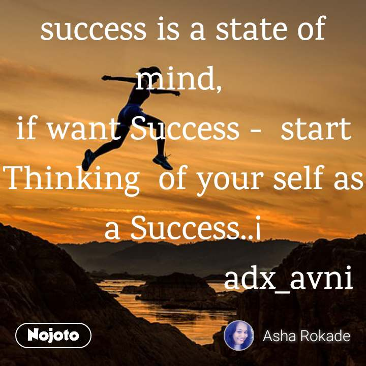 success is a state of mind,  if want Success -  start Thinking  of your self as a Success..¡                        adx_avni