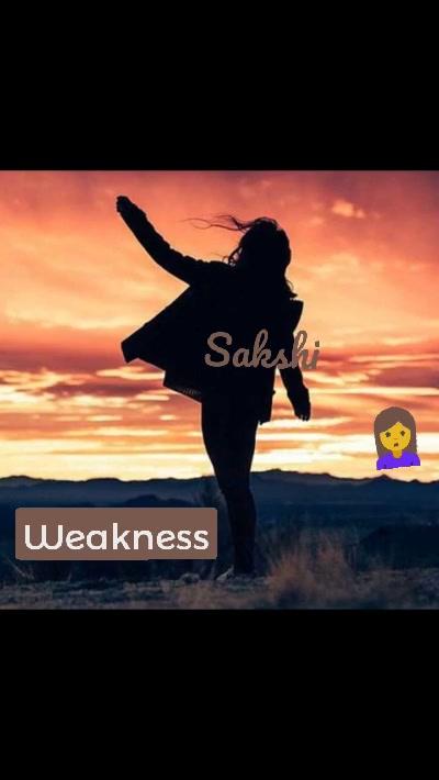 Weakness 🙎 Sakshi