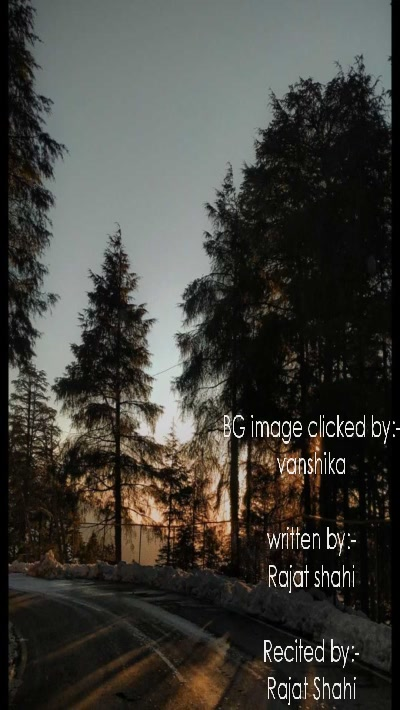 BG image clicked by:- vanshika  written by:- Rajat shahi  Recited by:- Rajat Shahi