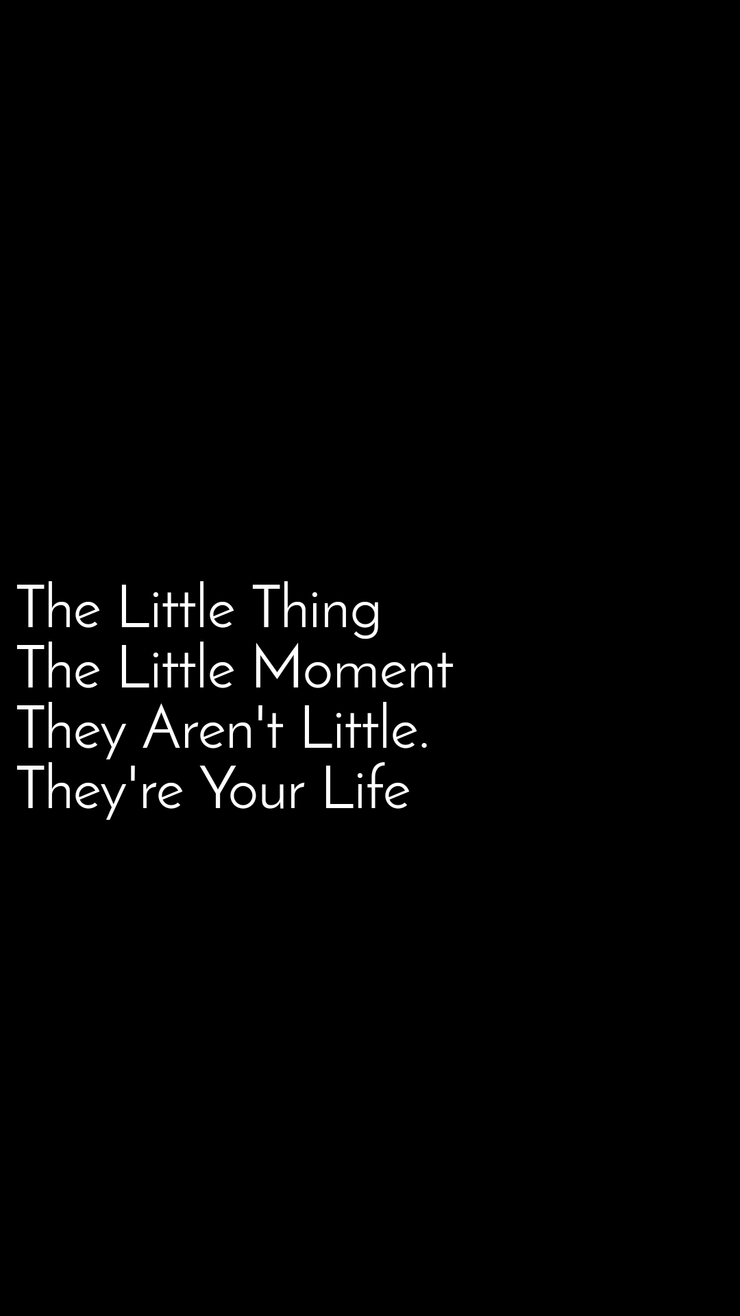 The Little Thing  The Little Moment  They Aren't Little. They're Your Life