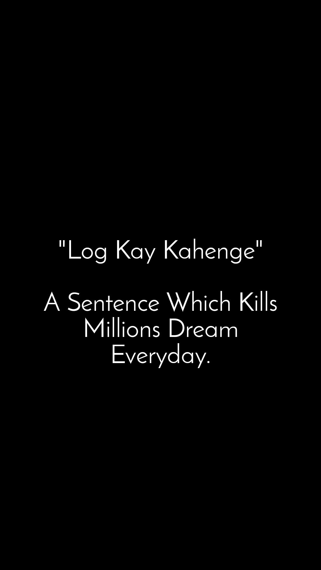 """Log Kay Kahenge""  A Sentence Which Kills Millions Dream Everyday."