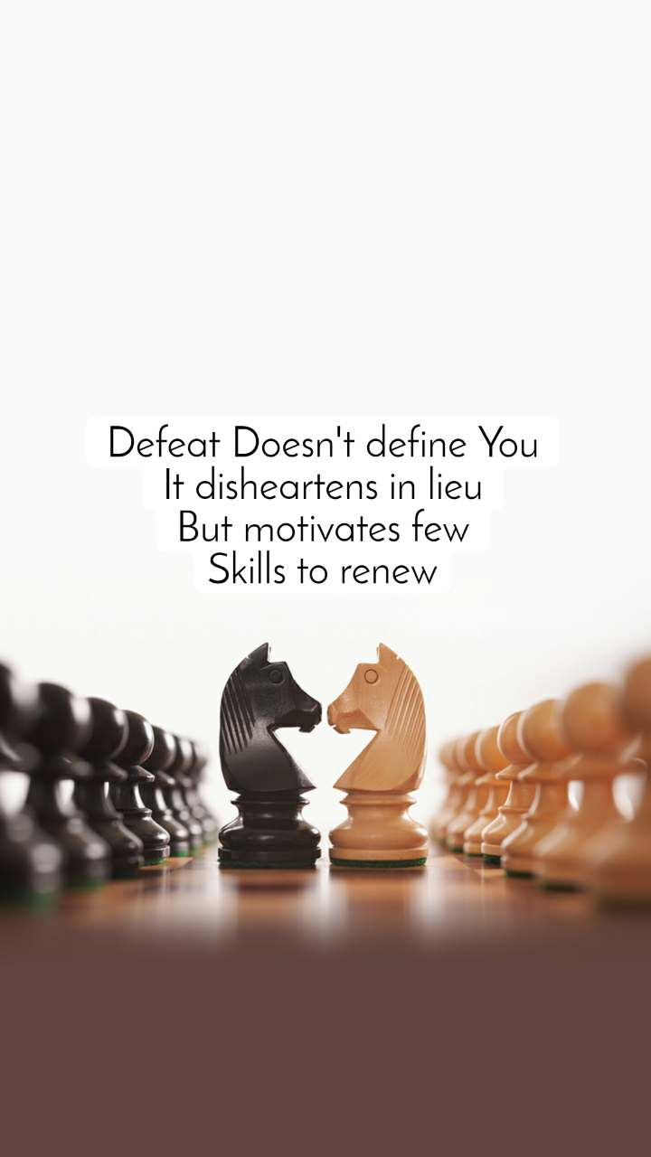 Defeat Doesn't define You It disheartens in lieu But motivates few Skills to renew