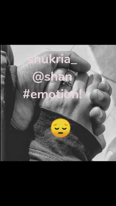 😔 shukria_ @shan #emotion!