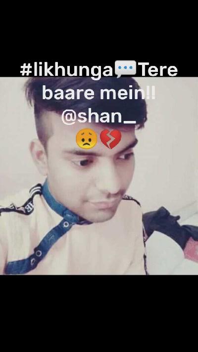 #likhunga💬Tere baare mein!! @shan_ 😞💔