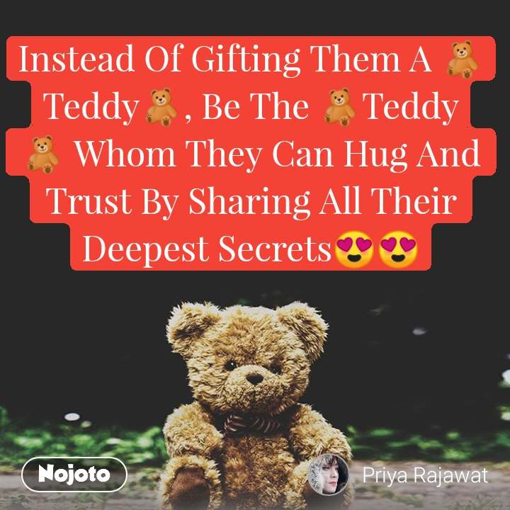 Instead Of Gifting Them A 🧸Teddy🧸, Be The 🧸Teddy🧸 Whom They Can Hug And Trust By Sharing All Their Deepest Secrets😍😍
