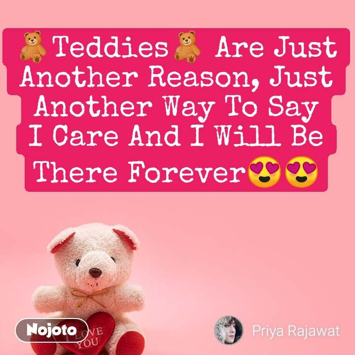 🧸Teddies🧸 Are Just Another Reason, Just Another Way To Say I Care And I Will Be There Forever😍😍