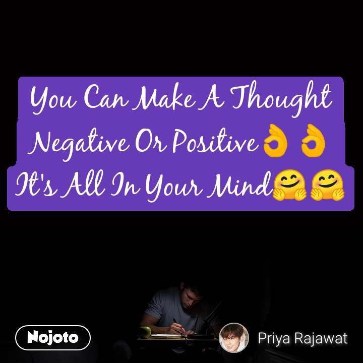 You Can Make A Thought Negative Or Positive👌👌 It's All In Your Mind🤗🤗