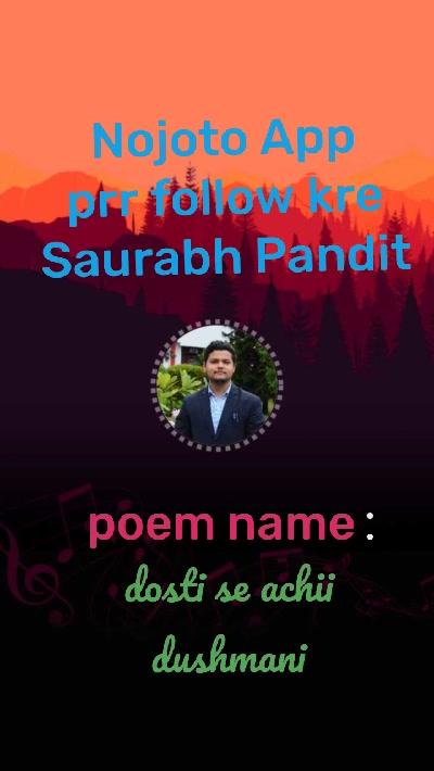 dosti se achii dushmani poem name Nojoto App prr follow kre Saurabh Pandit :