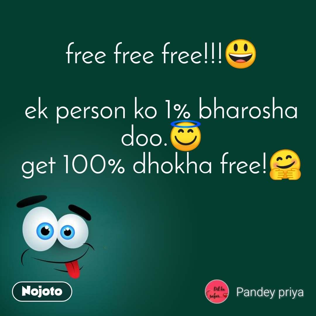 free free free!!!😃  ek person ko 1% bharosha doo.😇 get 100% dhokha free!🤗