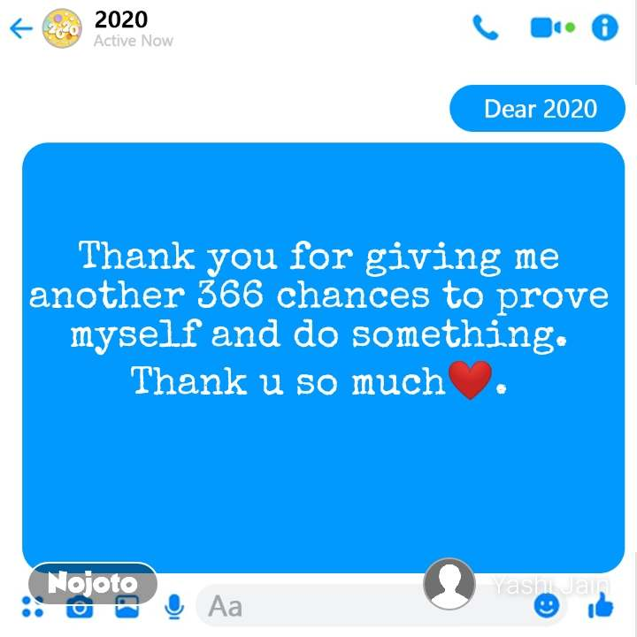 Dear 2020  Thank you for giving me another 366 chances to prove myself and do something. Thank u so much❤.