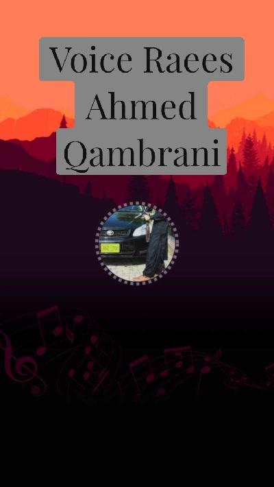 Voice Raees Ahmed Qambrani