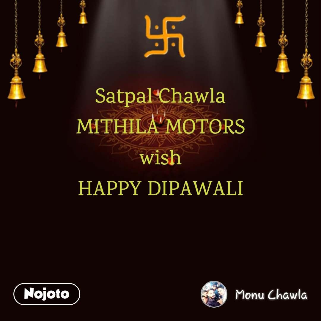 Satpal Chawla MITHILA MOTORS wish HAPPY DIPAWALI