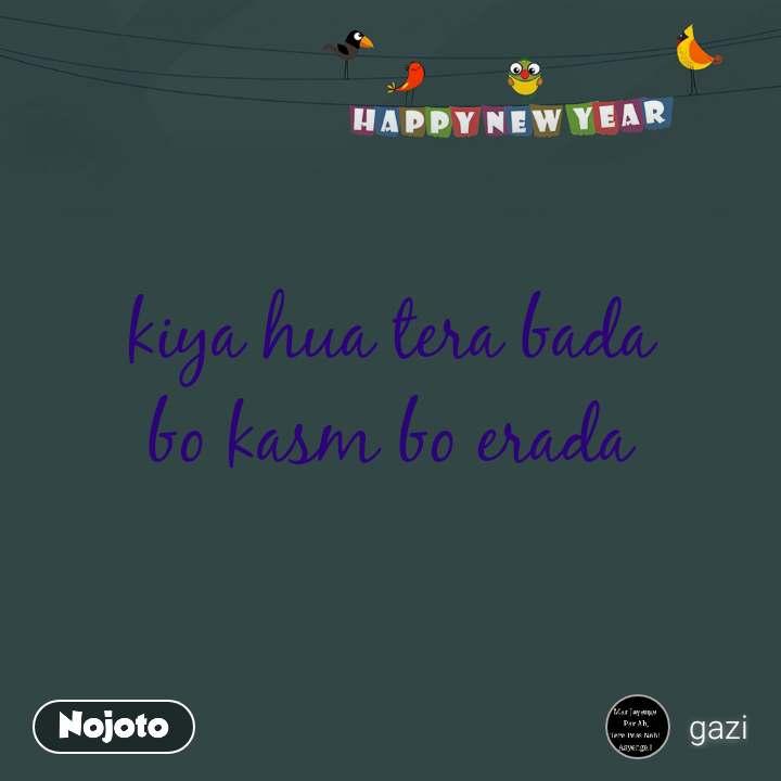 Happy New Year kiya hua tera bada bo kasm bo erada