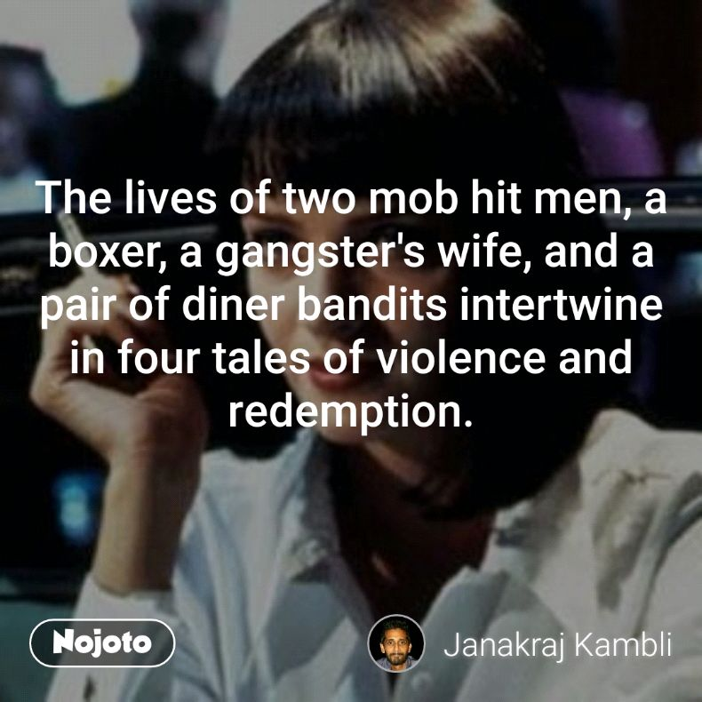 The lives of two mob hit men, a boxer, a gangster's wife, and a pair of diner bandits intertwine in four tales of violence and redemption.