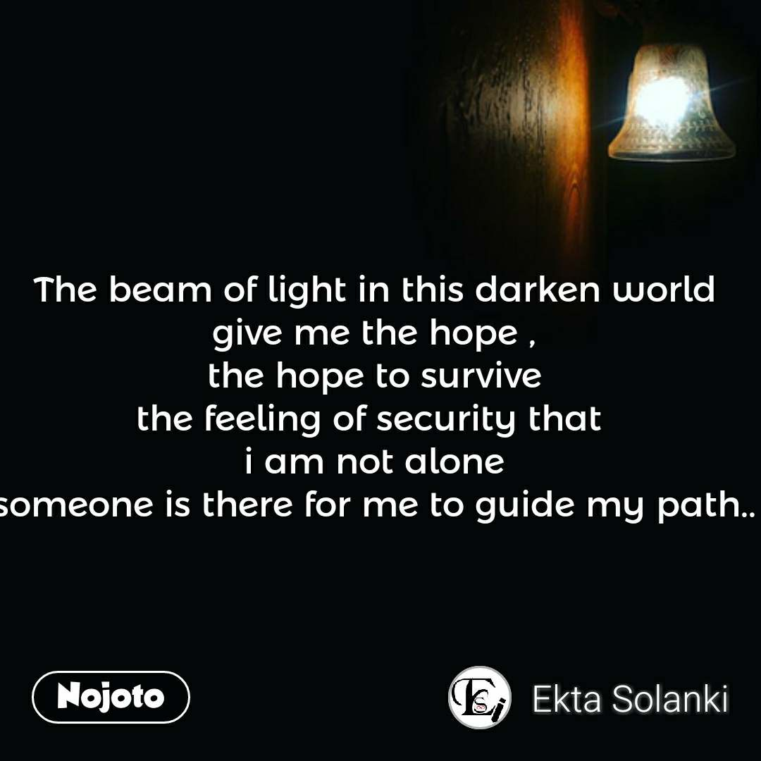 night quotes in hindi The beam of light in this darken world give me the hope , the hope to survive the feeling of security that  i am not alone someone is there for me to guide my path.. #NojotoQuote