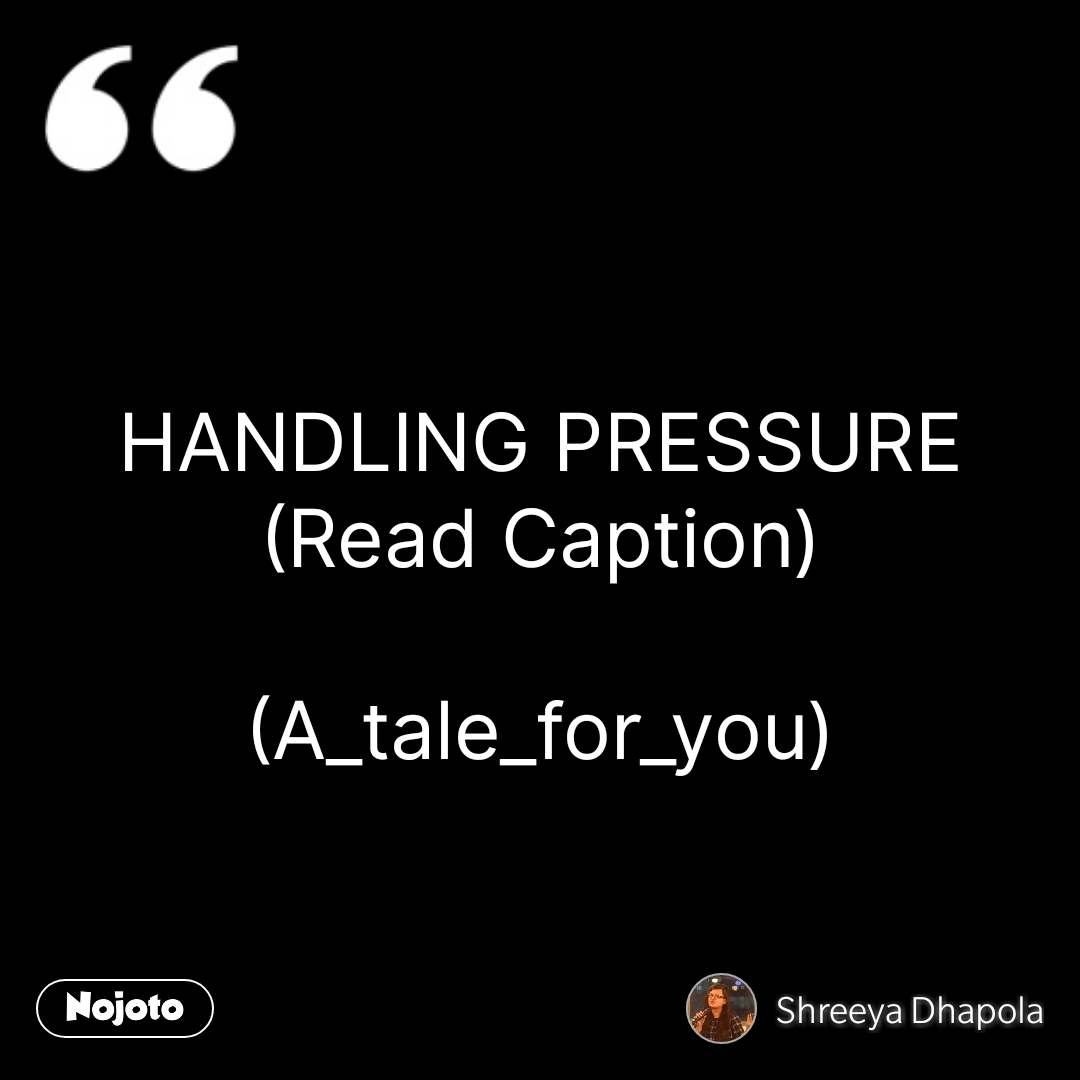 HANDLING PRESSURE (Read Caption)  (A_tale_for_you) #NojotoQuote