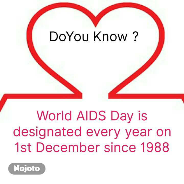 DoYou Know ?     World AIDS Day is designated every year on 1st December since 1988 #NojotoQuote