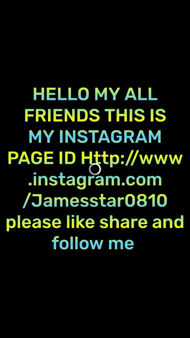 HELLO MY ALL FRIENDS THIS IS MY INSTAGRAM PAGE ID Http://www.instagram.com/Jamesstar0810 please like share and follow me