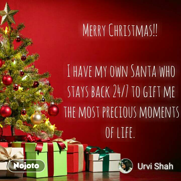 आज का ज्ञान  Merry Christmas!!   I have my own Santa who stays back 24/7 to gift me the most precious moments of life.  #NojotoQuote