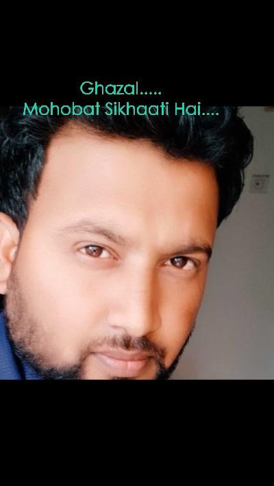 Ghazal..... Mohobat Sikhaati Hai....