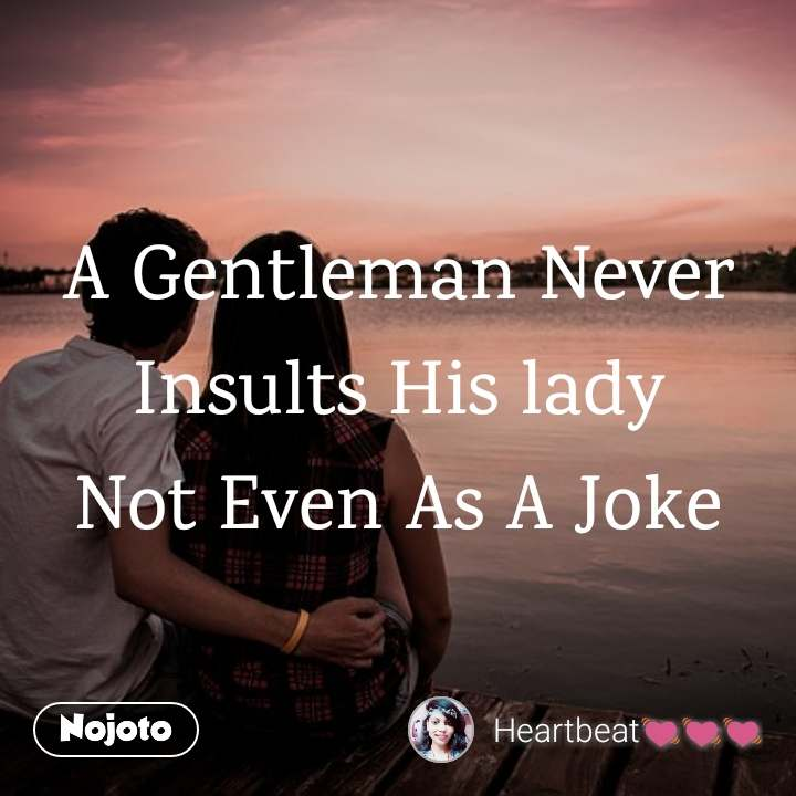 A Gentleman Never Insults His lady Not Even As A Joke