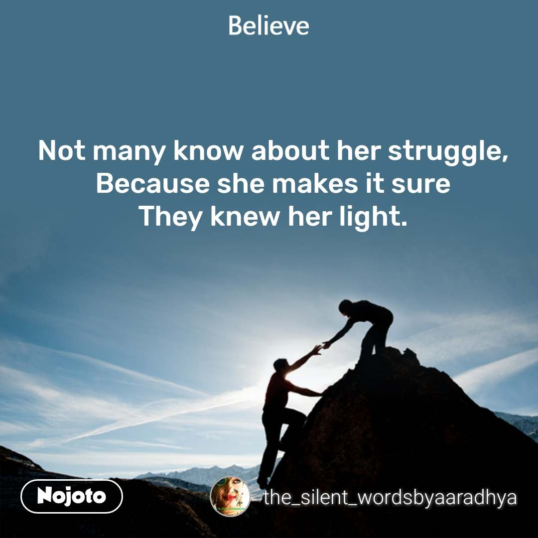 Not many know about her struggle, Because she makes it sure They knew her light.