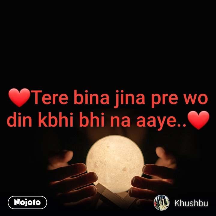 ❤Tere bina jina pre wo din kbhi bhi na aaye..❤